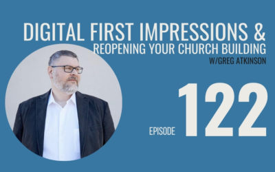 Digital First Impressions and Reopening your Physical Church Building w/ Greg Atkinson, Ep. 122