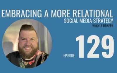 Embracing a More Relational Social Media Strategy w/ Social Business Coach Kyle Draper