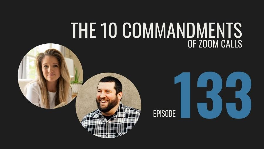 The 10 Commandments of Zoom Meetings, Ep. 133