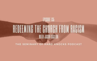 Redeeming the Church from Racism w/ Jason Caston, Ep. 135
