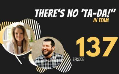 """There's no """"Ta-Da!"""" in TEAM, Ep. 137"""