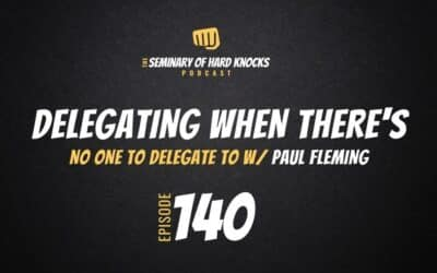 Delegating when there's no one to delegate to w/Paul Fleming